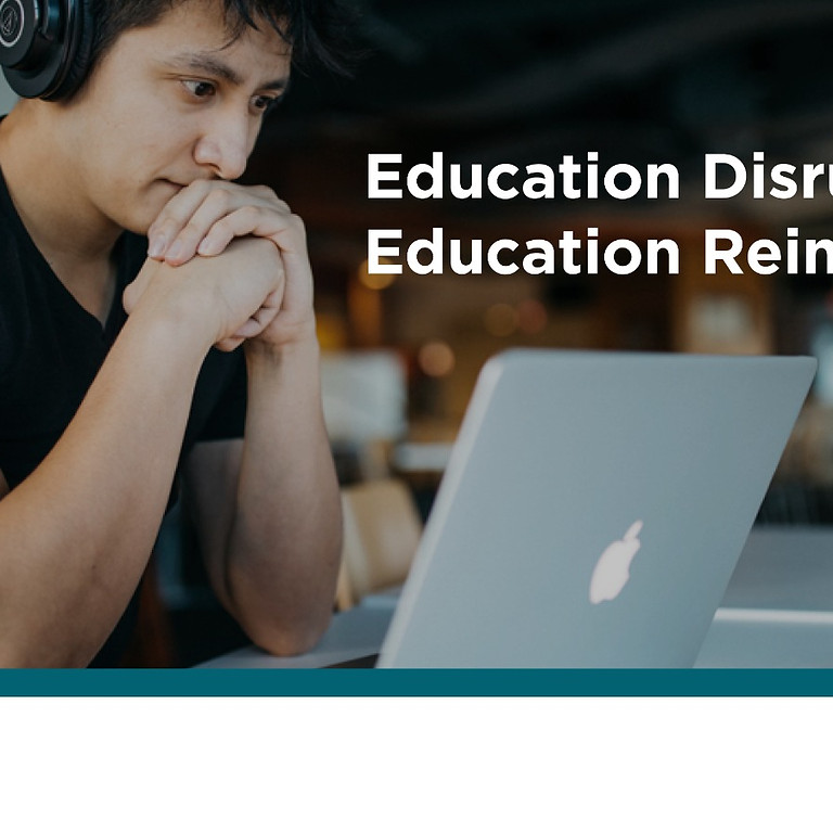 Education Disrupted, Education Reimagined