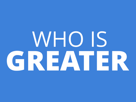 Who Is Greater
