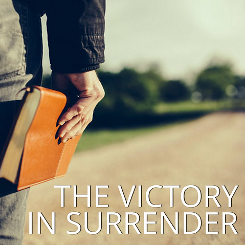 The Victory in Surrender | Church of Christ at Bouldercrest