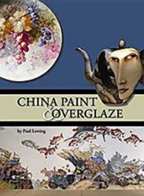 China Paint & Overglaze, by Paul Lewing.