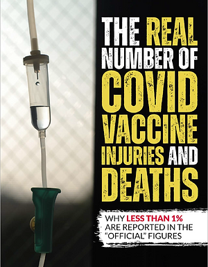 THE REAL NUMBER OF COVID VACCINE INJURIES AND DEATHS