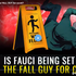 Is Fauci being set up as the FALL GUY for covid?