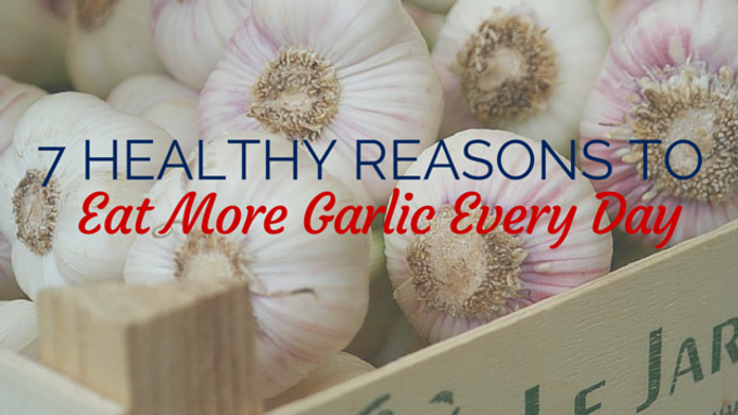 7 Healthy Reasons To Eat More Garlic Every Day
