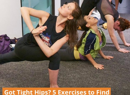 Got Tight Hips? 5 Exercises to Find Relief.