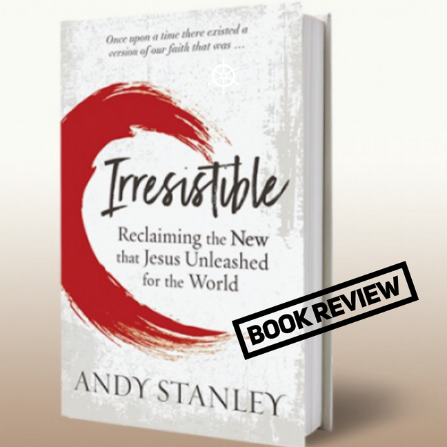'Irresistible' by Andy Stanley (Book Review)