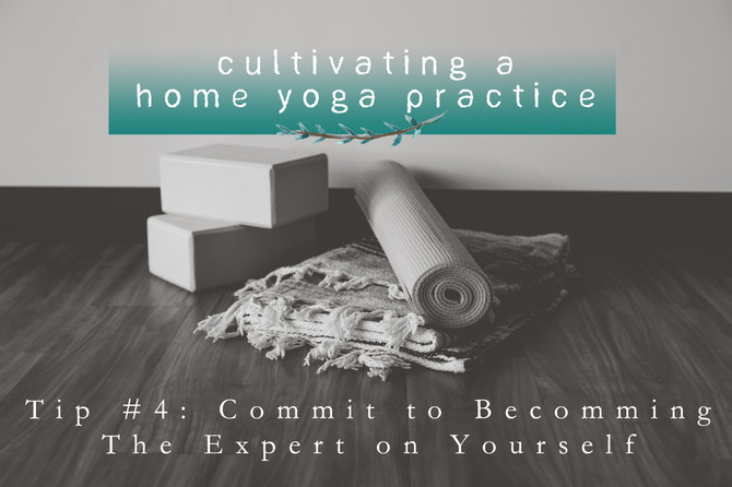 Cultivating a Home Yoga Practice: Week 4