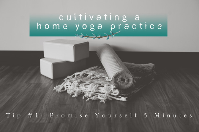 Cultivating a Home Yoga Practice: Week 1