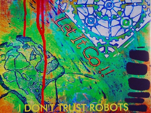 "CD from ""I DON'T TRUST ROBOTS"" --- 'LET IT GO!!"""