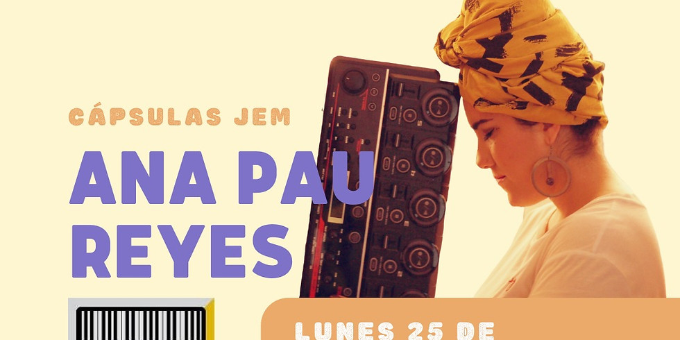 Cápsula 9 JEM Ana Pau Reyes