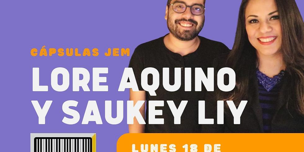 Cápsula 8 JEM Lore Aquino/Saukey Liy