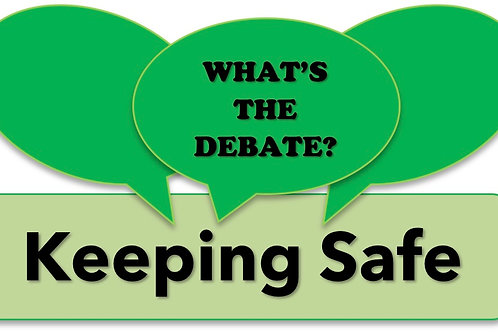 What's The Debate?- Keeping Safe
