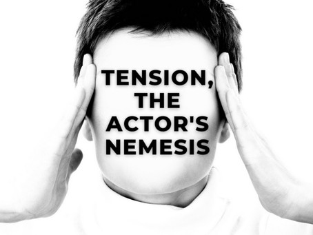TENSION, THE ACTOR'S NEMESIS