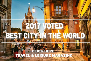 "San Miguel de Allende - 2017 Voted ""Best City in the World"" by Travel & Leisure Magazine"