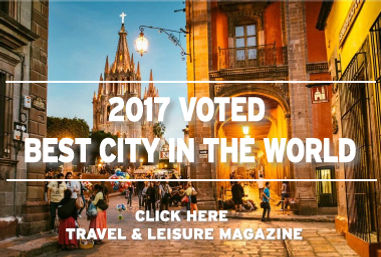 "San Miguel de Allende - 2017 Voted ""Best City in the World"" by Travel & Leisure Magazine"
