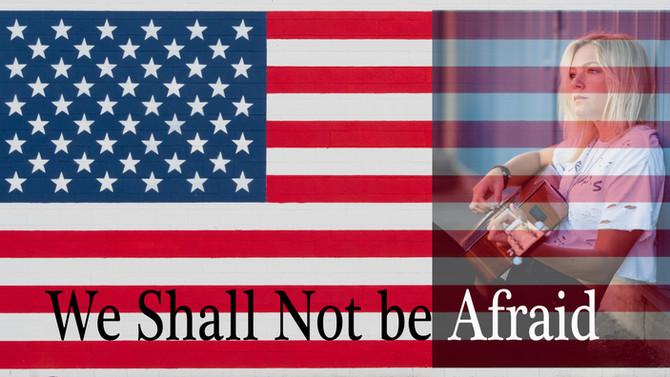 We Shall Not be Afraid