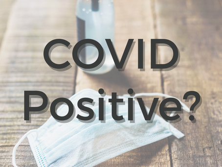 So You Tested Positive For COVID-19, What now?