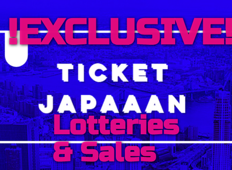 Lotteries/Sales EXCLUSIVELY open for Ticket Japaaan