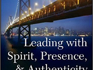 Leading with Spirit, Presence and Authenticity: