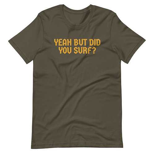 Yeah But Did You Surf? Tshirt
