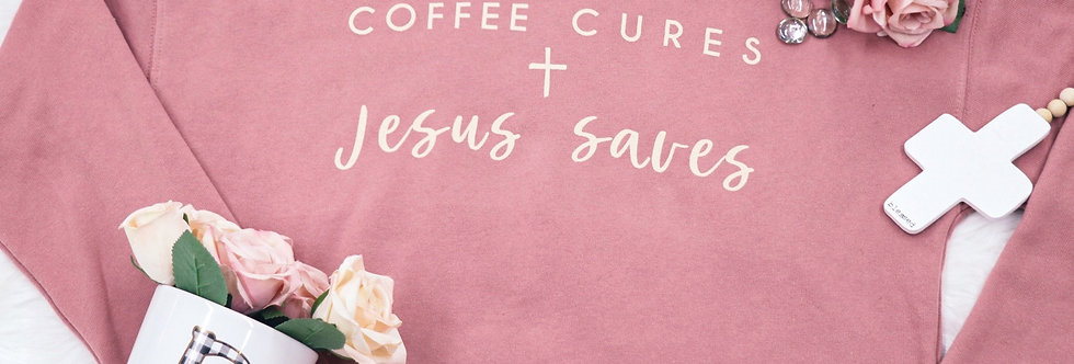 Coffee + Jesus Sweatshirt