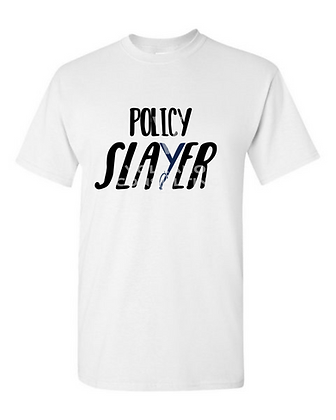 Policy Slayer T-Shirts