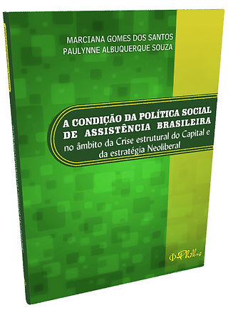 A CONDIÇÃO DA POLÍTICA SOCIAL DE ASSISTÊNCIA BRASILEIRA NO ÂMBITO DA CRISE ESTRUTURAL DO CAPITAL E DA ESTRATÉGIA NEOLIBERAL - Marciana Gomes dos Santos | Paulynne Albuquerque Souza - EDITORA PHILLOS