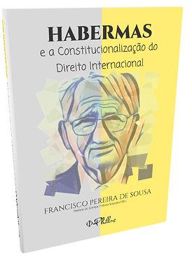 HABERMAS E A CONSTITUCIONALIZAÇÃO DO DIREITO INTERNACIONAL - Francisco Pereira de Sousa - EDITORA PHILLOS