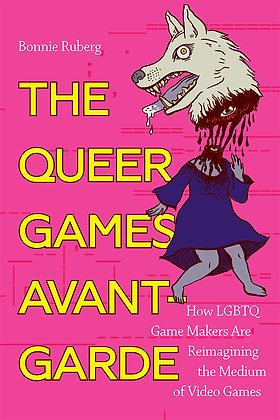 The Queer Games Avant-Garde byBonnie Ruberg
