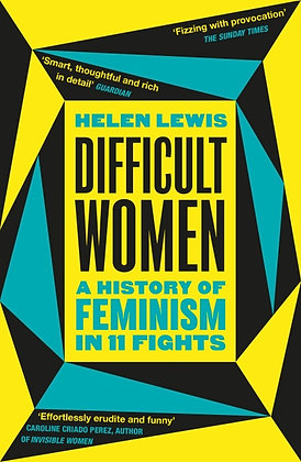 Difficult Women - A History of Feminism in 11 Fights by Helen Lewis