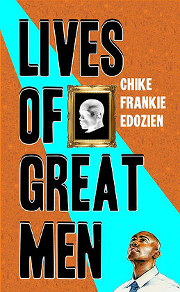 Lives of Great Men by Chike Frankie Edozien