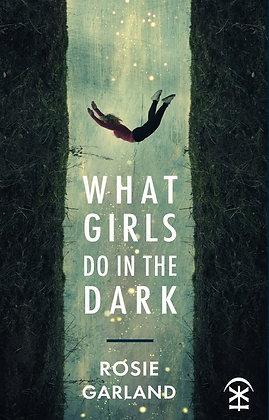 What Girls Do in the Dark by Rosie Garland