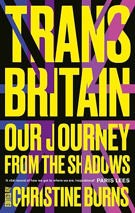 Trans Britain: Our Journey from the Shadows by Christine Burns (ed)