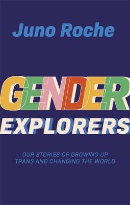 Gender Explorers by Juno Roche
