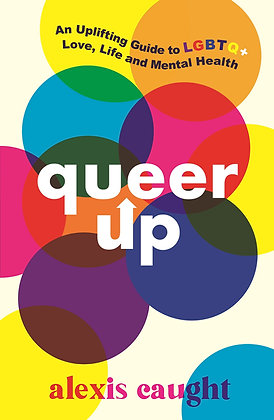 Queer Up - An Uplifting Guide to LGBTQ+ Love... by Alexis Caught