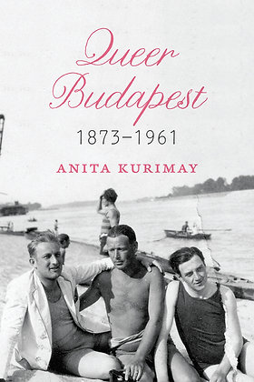 Queer Budapest, 1873-1961 by Anita Kurimay