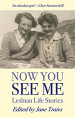 Now You See Me: Lesbian Life Stories, ed. by Jane Traies