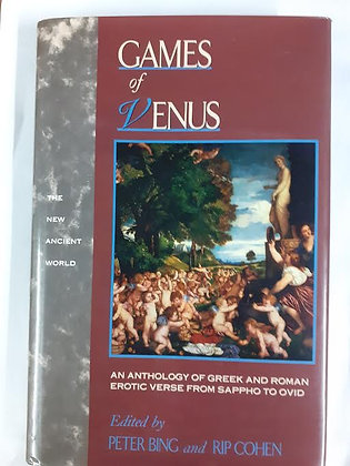 Games of Venus: an Anthology of Greek and Roman Erotic Verse by Peter Bing (ed)