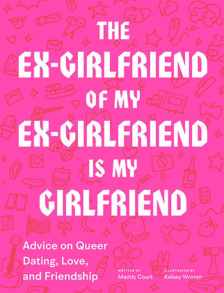 The Ex-Girlfriend of My Ex-Girlfriend Is My Girlfriend by Maddy Court