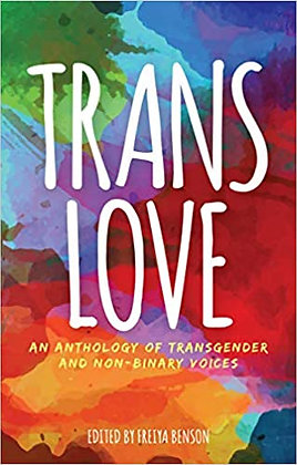 Trans Love an an Anthology of Transgender and Non-Binary Voices