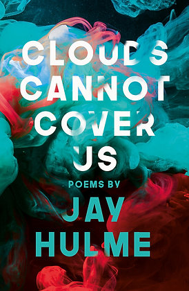 Clouds Cannot Cover us by Jay Hulme