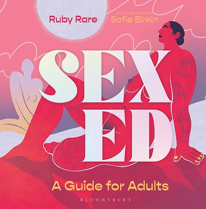 Sex Ed: A Guide for Adults by Ruby Rare, illustrations by Sophie Birkin