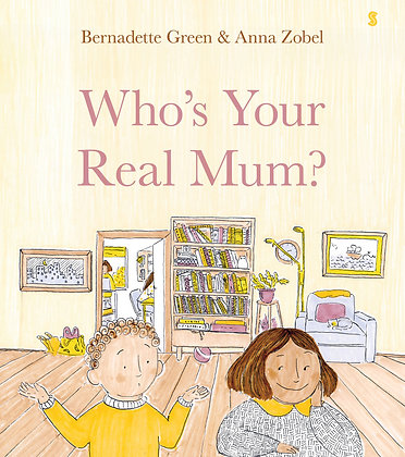 Who's Your Real Mum? by Bernadette Green, illus. by Anna Zobel