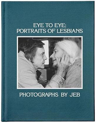 Eye to Eye: Portraits of Lesbians by JEB