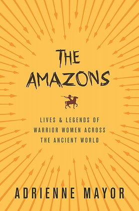 The Amazons by Adrienne Mayor
