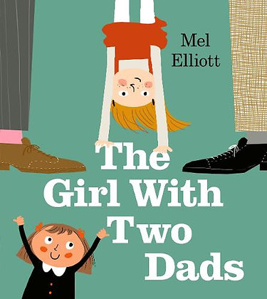 The Girl with Two Dads by Mel Elliot