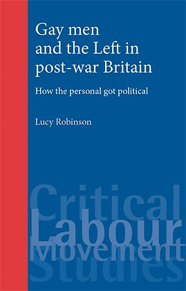 Gay Men and the Left in Post-War Britain by Lucy Robinson