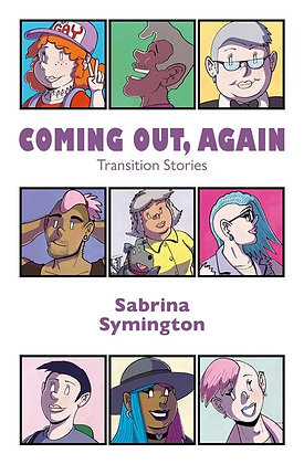 Coming Out, Again  - Transition Stories by Sabrina Symington