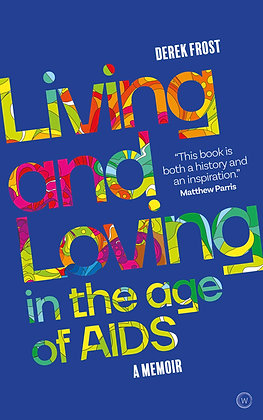 Living and Loving in the Age of AIDS: A Memoir by Derek Frost