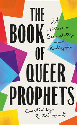 The Book of Queer Prophets by Ruth Hunt (ed)