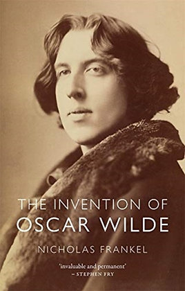 The Invention of Oscar Wilde by Nicholas Frankel